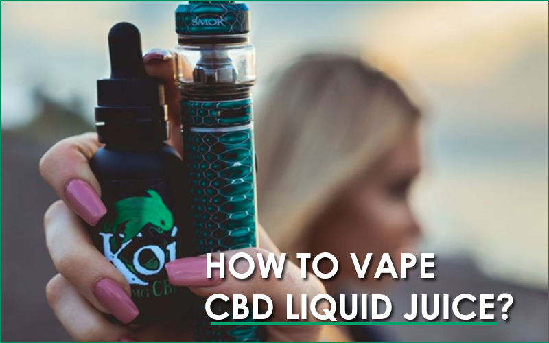 how to vape cbd liquid juice?